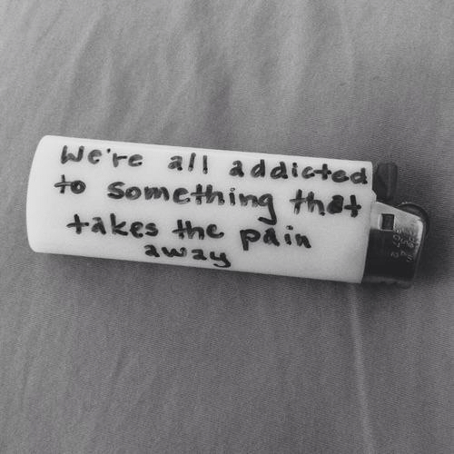 Addicted To: We're ali addicted  to Somethina the  4akes tne pain  awaS  ん3 h