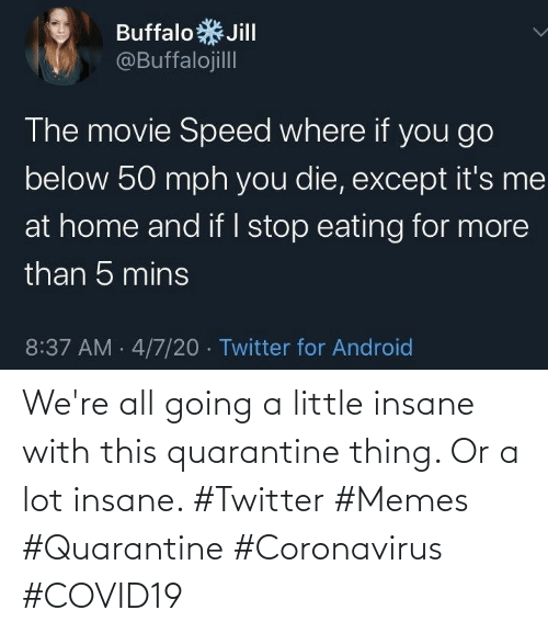 Coronavirus: We're all going a little insane with this quarantine thing. Or a lot insane. #Twitter #Memes #Quarantine #Coronavirus #COVID19