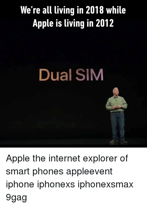 9gag, Apple, and Internet: We're all living in 2018 while  Apple is living in 2012  Dual SIM Apple the internet explorer of smart phones appleevent iphone iphonexs iphonexsmax 9gag