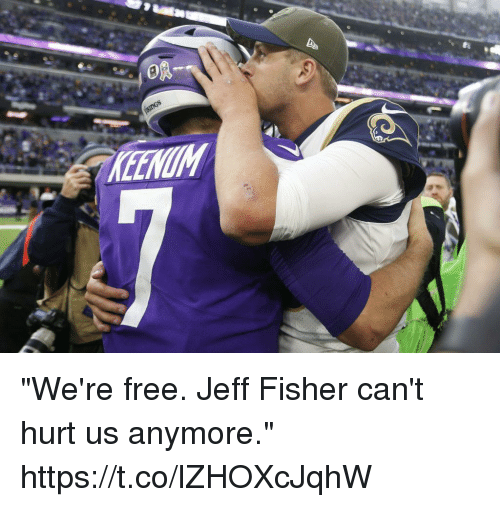 "Jeff Fisher: ""We're free. Jeff Fisher can't hurt us anymore."" https://t.co/lZHOXcJqhW"