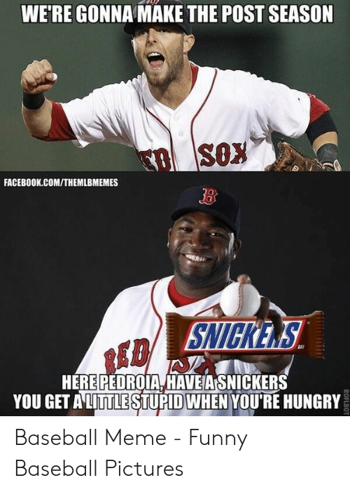 Baseball Meme: WE'RE GONNA MAKE THE POST SEASON  FACEBOOK.COM/THEMLBMEMES  3  SNICKES  ED  HEREPEDROIA HAVEASNICKERS  YOU GET A LİTTLESTURID WHEN YOU'RE HUNGRY Baseball Meme - Funny Baseball Pictures