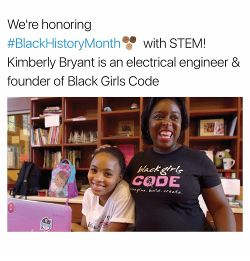 electrical engineering: We're honoring  #BlackHistoryMonth  with STEM  Kimberly Bryant is an electrical engineer &  founder of Black Girls Code  imagine. build. create.