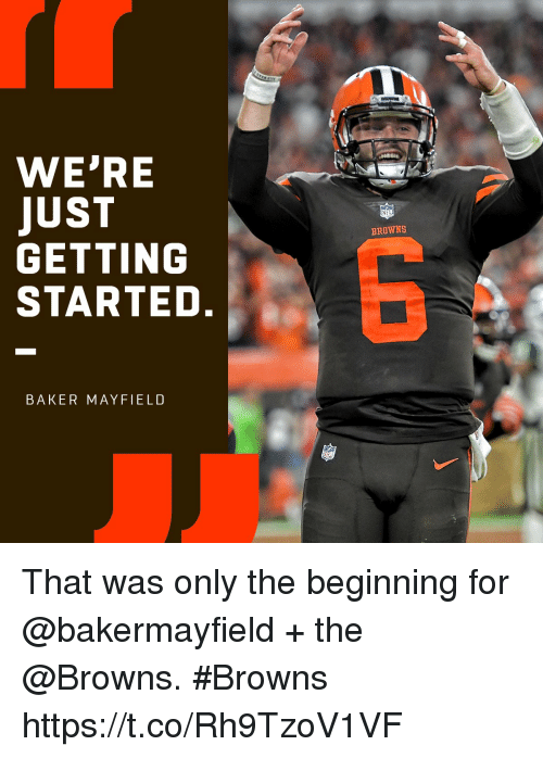 Memes, Browns, and 🤖: WE'RE  JUST  GETTING  STARTED.  BROWNS  BAKER MAYFIELD That was only the beginning for @bakermayfield + the @Browns.  #Browns https://t.co/Rh9TzoV1VF