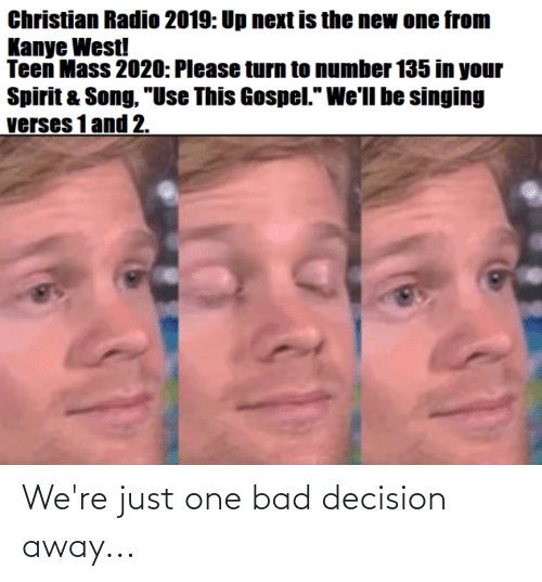 bad decision: We're just one bad decision away...