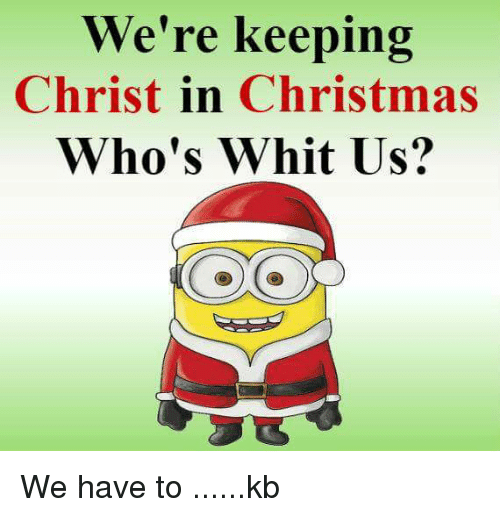 Whitnesses: We're keeping  Christ in Christmas  Who's Whit US? We have to ......kb