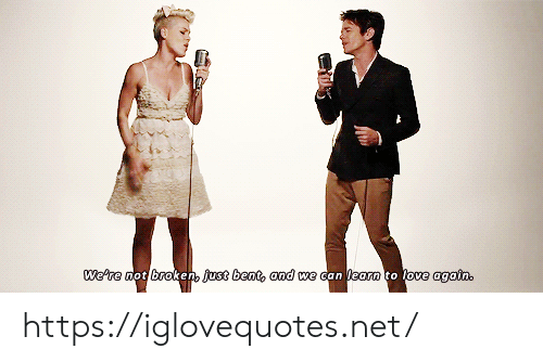 bent: We're not broken, just bent, and we can learn to love again. https://iglovequotes.net/
