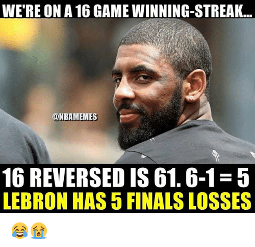 Finals, Nba, and Game: WE'RE ON A 16 GAME WINNING-STREAK..  ONBAMEMES  16 REVERSED IS 61.6-1-5  LEBRON HAS 5 FINALS LOSSES 😂😭