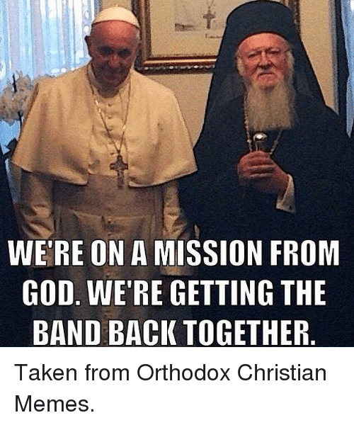 were on a mission from god were getting the band 20686809 🔥 25 best memes about christian memes and taken christian