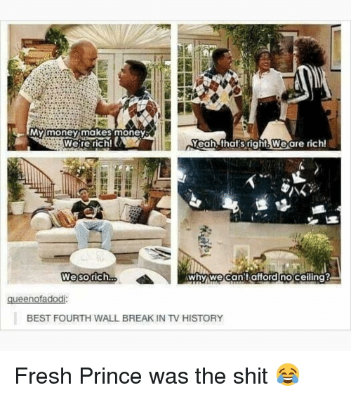 fourth wall: We're rich!  right.weare rich!  We sorich..  whywecan't afford noceiling?  gueenofadodi  BEST FOURTH WALL BREAK IN TV HISTORY Fresh Prince was the shit 😂