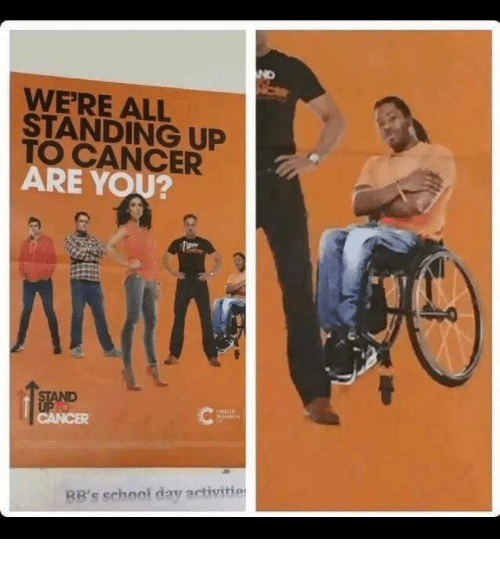 Dank Memes: WERE STANDING UP  CANCER  ARE RB's school day activiti