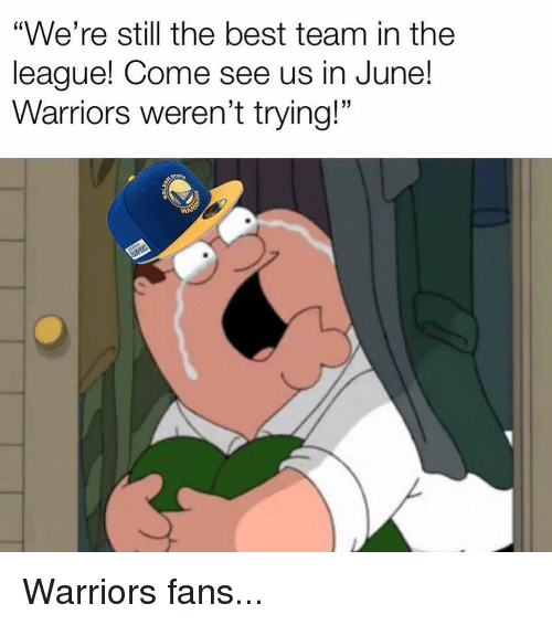 """warriors fans: """"We're still the best team in the  league! Come see us in June!  Warriors weren't trying!""""  (0 Warriors fans..."""