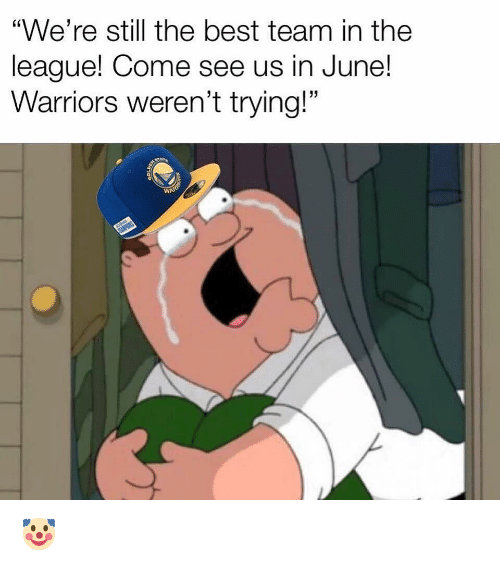 """still the best: """"We're still the best team in the  league! Come see us in June!  Warriors weren't trying!"""" 🤡"""