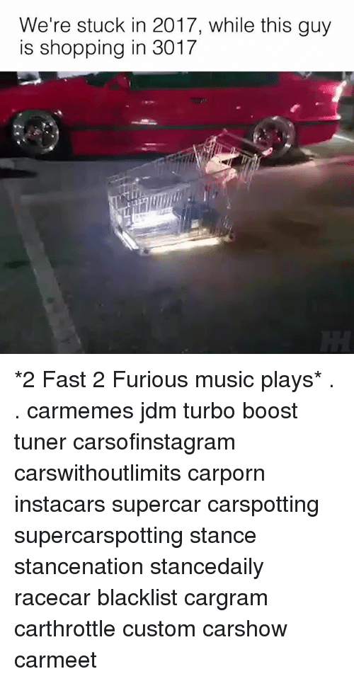 Memes, Music, and Shopping: We're stuck in 2017, while this guy  is shopping in 3017 *2 Fast 2 Furious music plays* . . carmemes jdm turbo boost tuner carsofinstagram carswithoutlimits carporn instacars supercar carspotting supercarspotting stance stancenation stancedaily racecar blacklist cargram carthrottle custom carshow carmeet