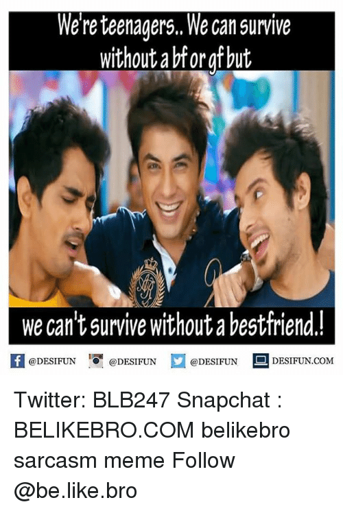 Be Like, Meme, and Memes: Were teenagers,,We Can survive  without abforgf but  we can't survive withoutabestfriend!  DESIFUN.COM  @DESIFUN  @DESIFUN  @DESIFUN Twitter: BLB247 Snapchat : BELIKEBRO.COM belikebro sarcasm meme Follow @be.like.bro