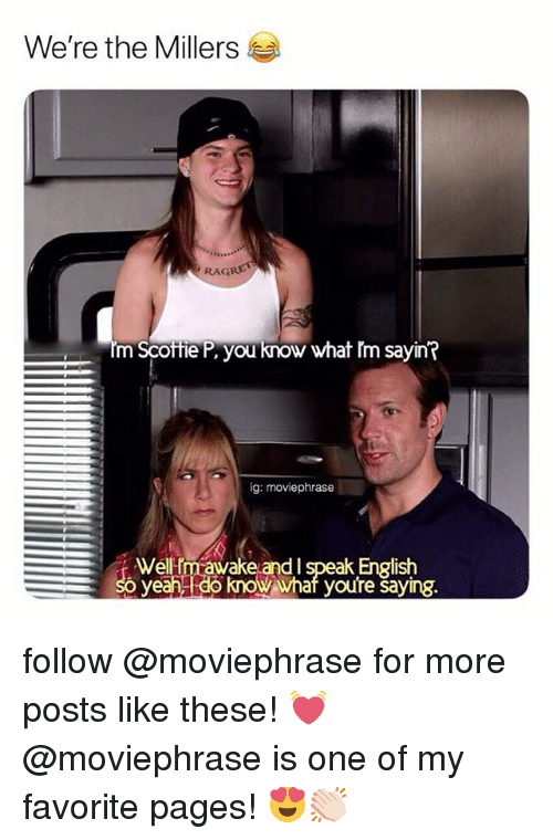 Yeah, Girl Memes, and English: We're the Millers  RAGRET  m Scoffie P, you know what lm sayin?  ig: moviephrase  Welfmrawake and I speak English  So yeah do kno whaf youre saying. follow @moviephrase for more posts like these! 💓 @moviephrase is one of my favorite pages! 😍👏🏻