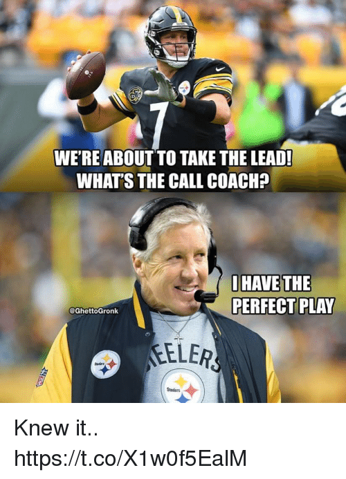 Football, Nfl, and Sports: WE'REABOUT TO TAKE THE LEAD!  WHAT'S THE CALL COACHP  IHAVE THE  PERFECT PLAY  @GhettoGronk  ELER  Steelers Knew it.. https://t.co/X1w0f5EalM