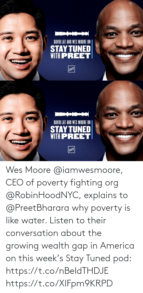 Wes: Wes Moore @iamwesmoore, CEO of poverty fighting org @RobinHoodNYC, explains to @PreetBharara why poverty is like water. Listen to their conversation about the growing wealth gap in America on this week's Stay Tuned pod: https://t.co/nBeIdTHDJE https://t.co/XlFpm9KRPD