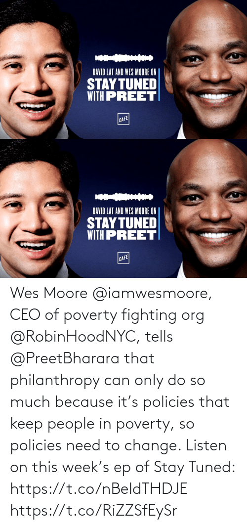 Wes: Wes Moore @iamwesmoore, CEO of poverty fighting org @RobinHoodNYC, tells @PreetBharara that philanthropy can only do so much because it's policies that keep people in poverty, so policies need to change. Listen on this week's ep of Stay Tuned: https://t.co/nBeIdTHDJE https://t.co/RiZZSfEySr