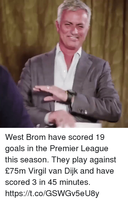 Virgil: West Brom have scored 19 goals in the Premier League this season. They play against £75m Virgil van Dijk and have scored 3 in 45 minutes. https://t.co/GSWGv5eU8y