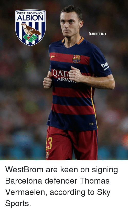 tali: WEST BROMWICH  ALBION  TRANSFER.TALI  QAT  AIRWA WestBrom are keen on signing Barcelona defender Thomas Vermaelen, according to Sky Sports.