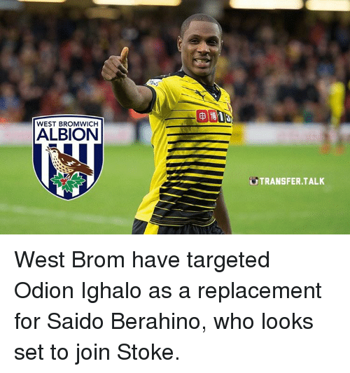 Memes, Target, and 🤖: WEST BROMWICH  ALBION  TRANSFER TALK West Brom have targeted Odion Ighalo as a replacement for Saido Berahino, who looks set to join Stoke.