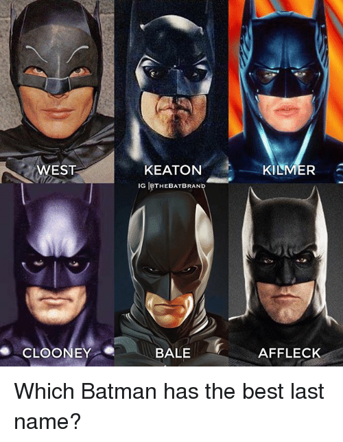 Batman, Memes, and Best: WEST  CLOONEY  KEATON  IG  THE BAT BRAN  BALE  KILMER  AFFLECK Which Batman has the best last name?