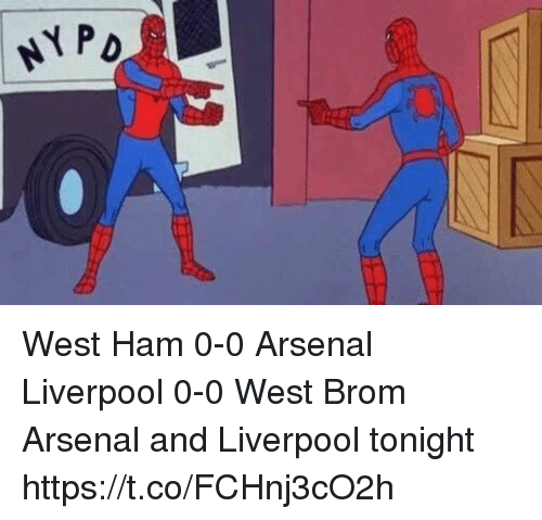 Arsenal, Memes, and Liverpool F.C.: West Ham 0-0 Arsenal Liverpool 0-0 West Brom  Arsenal and Liverpool tonight https://t.co/FCHnj3cO2h