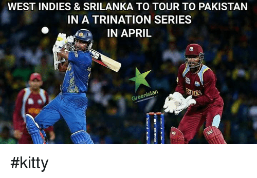 srilanka: WEST INDIES & SRILANKA TO TOUR TO PAKISTAN  IN A TRINATION SERIES  IN APRIL  Greenist #kitty