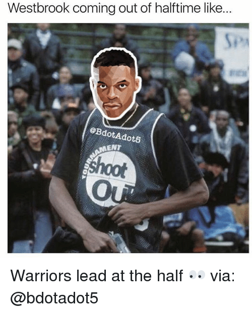 Warriors Come Out And Play Nba: Westbrook Coming Out Of Halftime Like MENT Warriors Lead