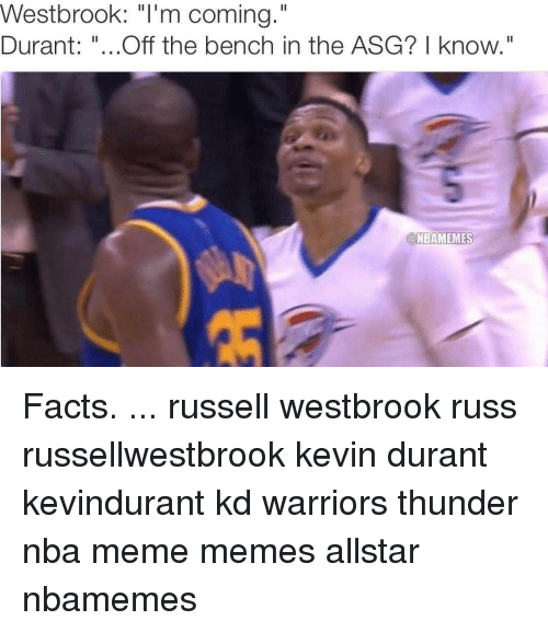 """Russel Westbrook: Westbrook: """"I'm coming.""""  Durant  Off the bench in the ASG? I know  aNBAMEMES Facts. ... russell westbrook russ russellwestbrook kevin durant kevindurant kd warriors thunder nba meme memes allstar nbamemes"""