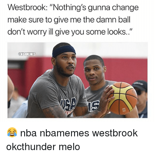 "Basketball, Nba, and Sports: Westbrook: ""Nothing's gunna change  make sure to give me the damn ball  don't worry ill give you some looks..""  DNBAMEMES 😂 nba nbamemes westbrook okcthunder melo"