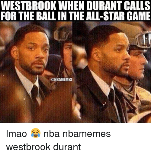 All Star, Basketball, and Nba: WESTBROOK WHEN DURANT CALLS  FOR THE BALLIN THE ALL-STAR GAME  @NBAMEMES lmao 😂 nba nbamemes westbrook durant