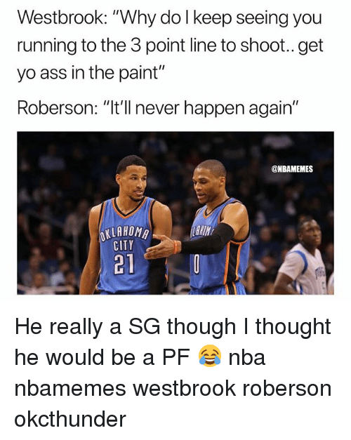 "Roberson: Westbrook: ""Why do l keep seeing you  running to the 3 point line to shoot.. get  yo ass in the paint""  Roberson: ""It'll never happen again""  @NBAMEMES  KLAHOMA  CITY  221 He really a SG though I thought he would be a PF 😂 nba nbamemes westbrook roberson okcthunder"