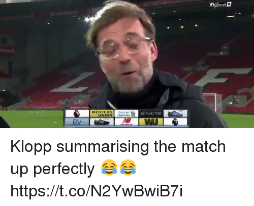 match up: WESTENndard  BETVICTOR  UNION chartered > Klopp summarising the match up perfectly 😂😂 https://t.co/N2YwBwiB7i