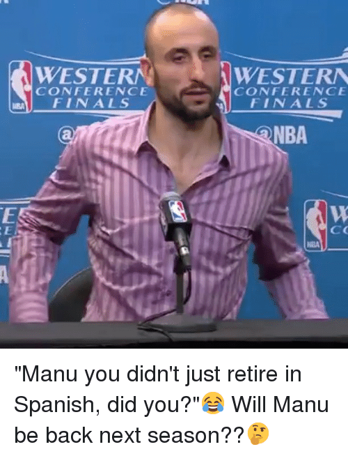 """NBA: WESTERN  WESTERA  CONFERENCE  FINALS  CONFERENCE  AFINALS  NBA """"Manu you didn't just retire in Spanish, did you?""""😂 Will Manu be back next season??🤔"""