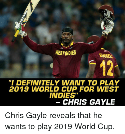 """Gayle: WESTINDIES  RUSSELL  12  """"I DEFINITELY WANT TO PLAY  2019 WORLD CUP FOR WEST  INDIES""""  CHRIS GAYLE Chris Gayle reveals that he wants to play 2019 World Cup."""