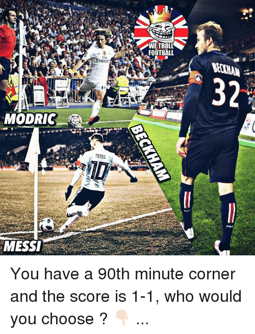 Football, Memes, and Messi: WETROLL  FOOTBALL  mirat  32  ES51  MESSI You have a 90th minute corner and the score is 1-1, who would you choose ? 👇🏻 ...