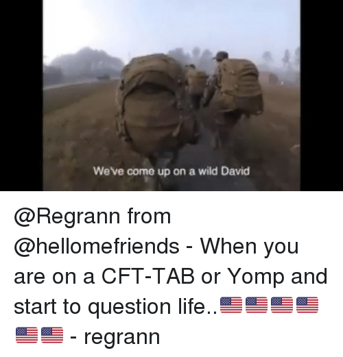 Life, Memes, and Wild: We've come up on a wild David @Regrann from @hellomefriends - When you are on a CFT-TAB or Yomp and start to question life..🇺🇸🇺🇸🇺🇸🇺🇸🇺🇸🇺🇸 - regrann