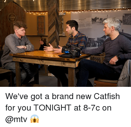 Catfished, Memes, and Mtv: We've got a brand new Catfish for you TONIGHT at 8-7c on @mtv 😱