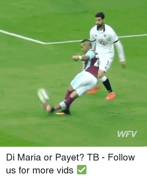 Memes, 🤖, and Di Maria: WFV Di Maria or Payet? TB - Follow us for more vids ✅