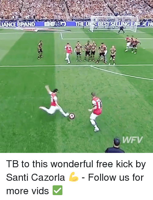 Memes, Free, and 🤖: WFV TB to this wonderful free kick by Santi Cazorla 💪 - Follow us for more vids ✅