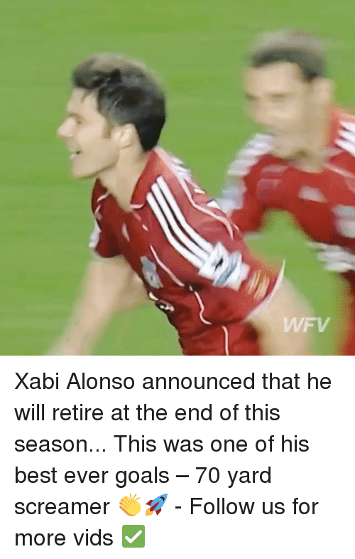 Memes, 🤖, and Yard: WFV Xabi Alonso announced that he will retire at the end of this season... This was one of his best ever goals – 70 yard screamer 👏🚀 - Follow us for more vids ✅