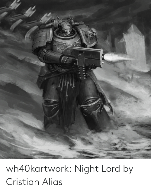 night: wh40kartwork: Night Lord  by  Cristian Alias
