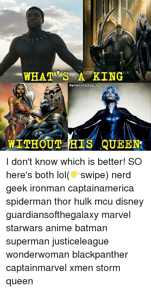 Batmane: WHALE S A KING  ut dc  everything but dc  WRITHOUT BIS QUEEN I don't know which is better! SO here's both lol(👉swipe) nerd geek ironman captainamerica spiderman thor hulk mcu disney guardiansofthegalaxy marvel starwars anime batman superman justiceleague wonderwoman blackpanther captainmarvel xmen storm queen