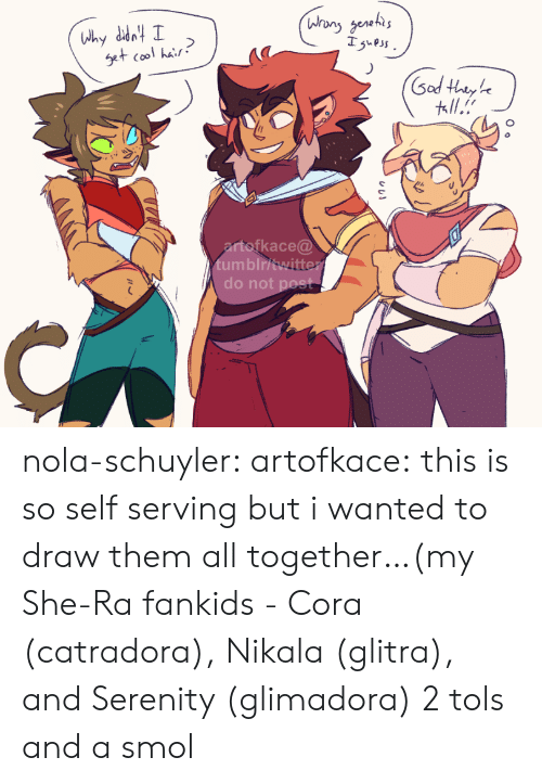 sod: Whany genehs  Isuess  Why ddn I  Set cool hair  Sod Hhtyhe  ll.  artofkace@  tumblritwitter  do not post  O o nola-schuyler:  artofkace:  this is so self serving but i wanted to draw them all together…(my She-Ra fankids - Cora (catradora), Nikala (glitra), and Serenity (glimadora)  2 tols and a smol