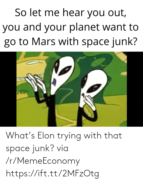 junk: What's Elon trying with that space junk? via /r/MemeEconomy https://ift.tt/2MFzOtg