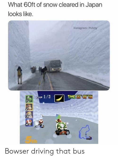 Bowser: What 60ft of snow cleared in Japan  looks like.  Instagram: Pubity  TIME 00 48 56  LAP 1/3  7  2  3  ఇ Bowser driving that bus