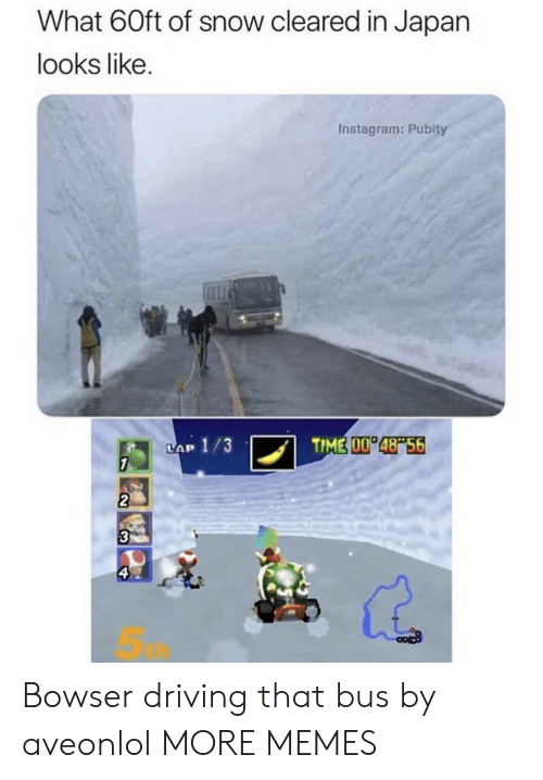 Bowser: What 60ft of snow cleared in Japan  looks like.  Instagram: Pubity  TIME 00 48 56  LAP 1/3  7  2  3  ఇ Bowser driving that bus by aveonlol MORE MEMES