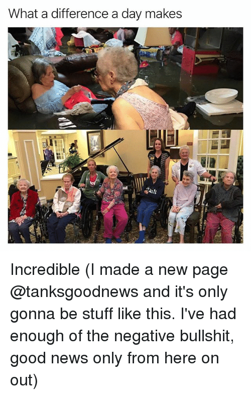 Bullshite: What a difference a day makes Incredible (I made a new page @tanksgoodnews and it's only gonna be stuff like this. I've had enough of the negative bullshit, good news only from here on out)