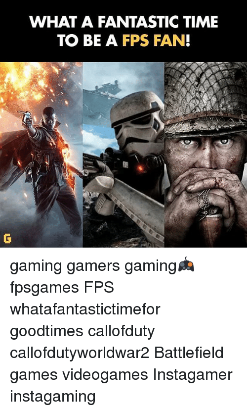 Goodtimes: WHAT A FANTASTIC TIME  TO BE A  FPS FAN gaming gamers gaming🎮 fpsgames FPS whatafantastictimefor goodtimes callofduty callofdutyworldwar2 Battlefield games videogames Instagamer instagaming